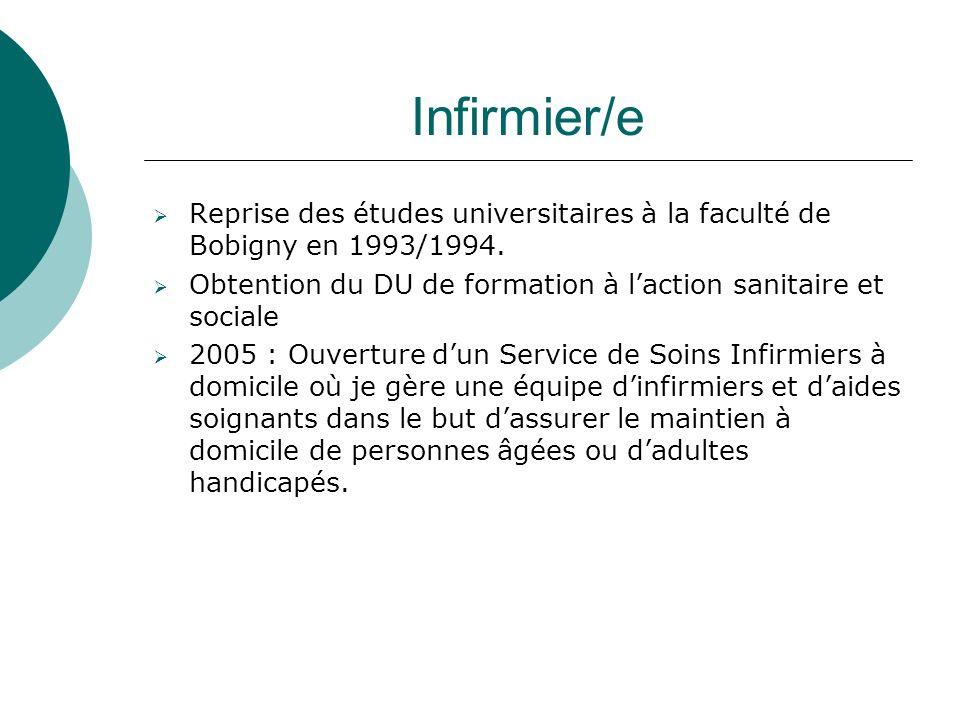 Infirmier/eReprise des études universitaires à la faculté de Bobigny en 1993/1994. Obtention du DU de formation à l'action sanitaire et sociale.
