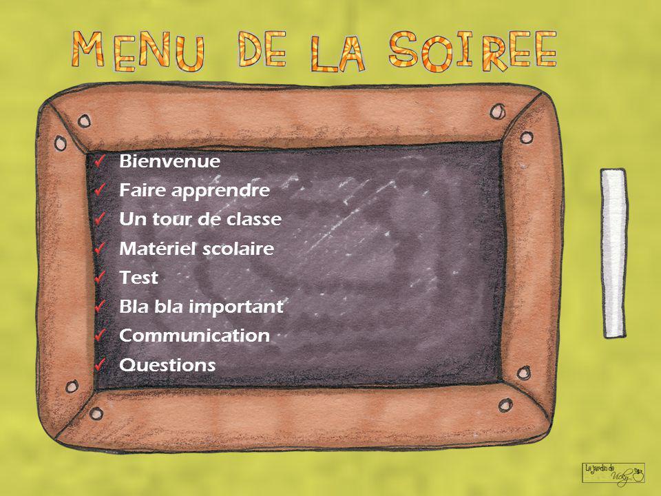 Bienvenue Faire apprendre. Un tour de classe. Matériel scolaire. Test. Bla bla important. Communication.