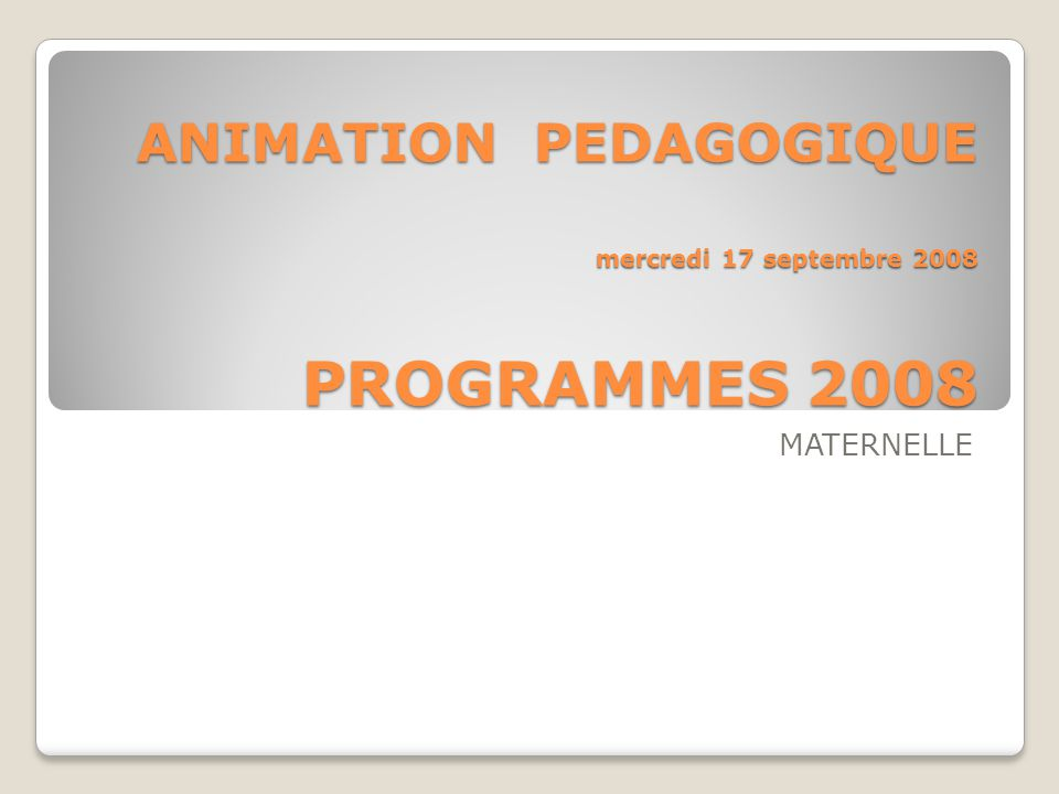 ANIMATION PEDAGOGIQUE mercredi 17 septembre 2008 PROGRAMMES 2008