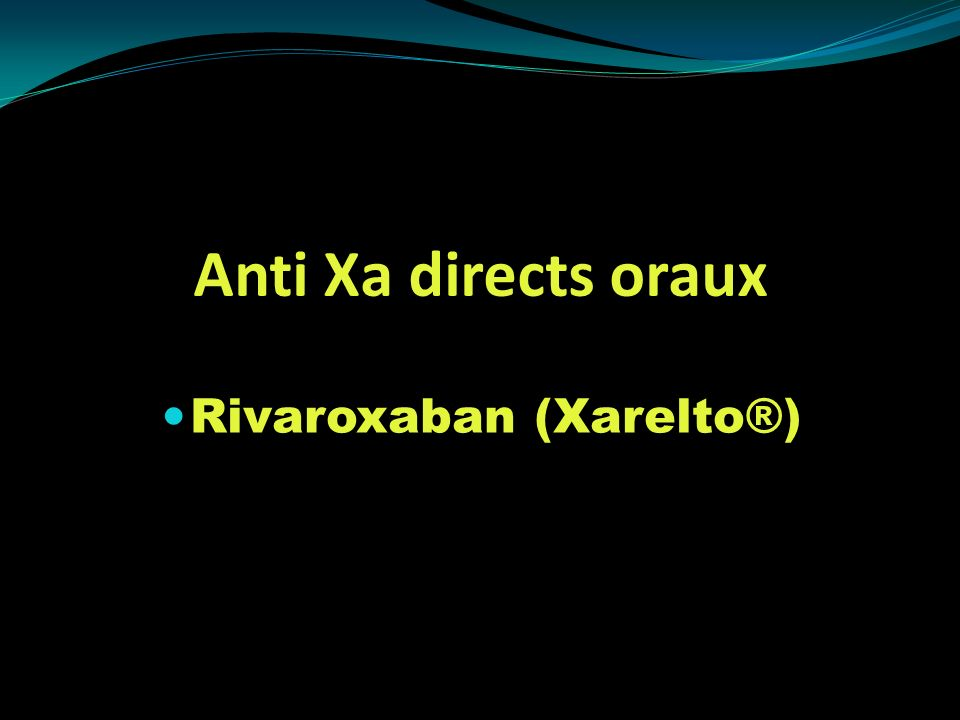 Rivaroxaban (Xarelto®)