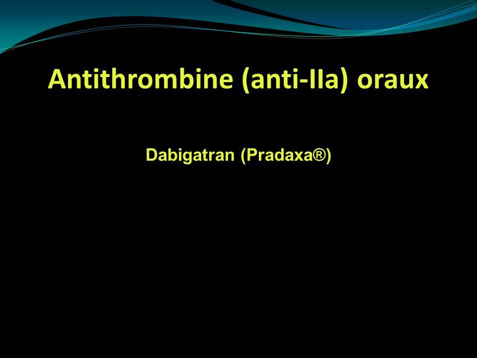 Antithrombine (anti-IIa) oraux