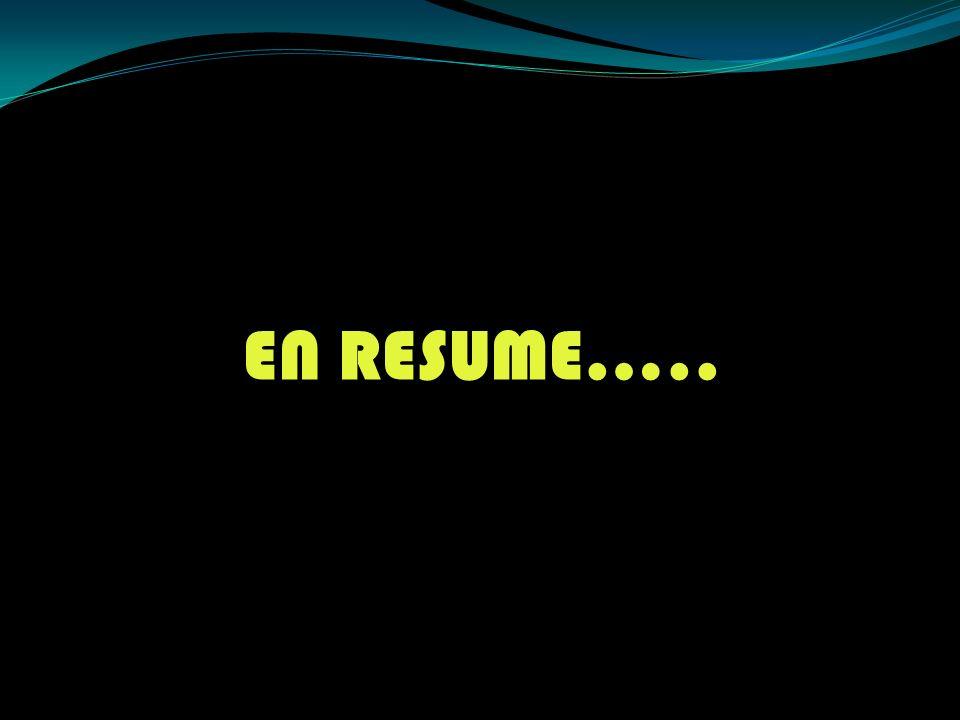 EN RESUME…..