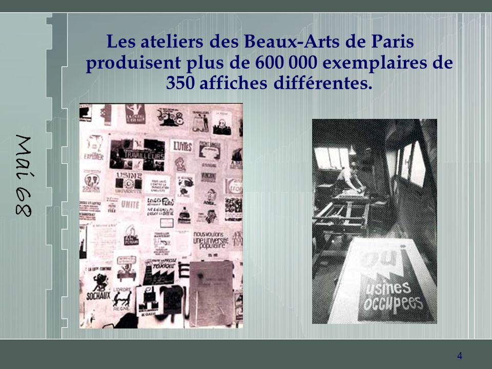 Mai 68Les ateliers des Beaux-Arts de Paris produisent plus de 600 000 exemplaires de 350 affiches différentes.