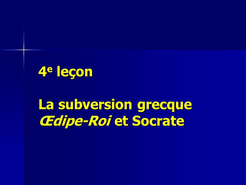 4e leçon La subversion grecque Œdipe-Roi et Socrate