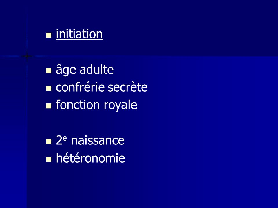 initiation âge adulte confrérie secrète fonction royale 2e naissance hétéronomie