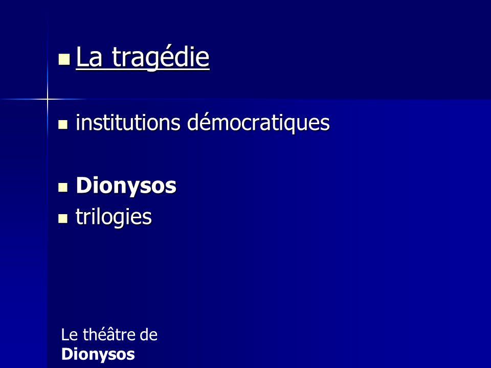 La tragédie institutions démocratiques Dionysos trilogies