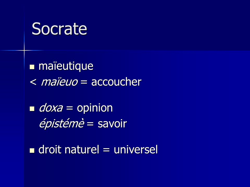 Socrate maïeutique < maïeuo = accoucher doxa = opinion