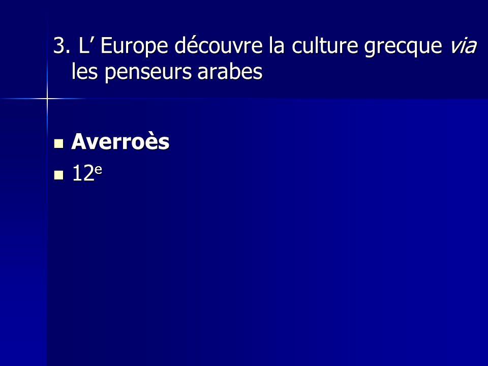 3. L' Europe découvre la culture grecque via les penseurs arabes