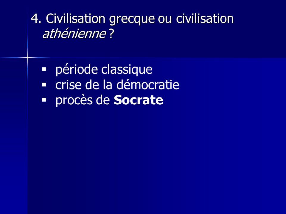 4. Civilisation grecque ou civilisation athénienne