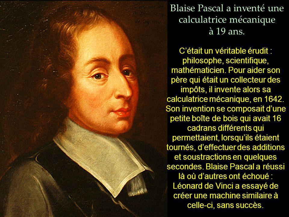 Blaise Pascal a inventé une calculatrice mécanique à 19 ans.