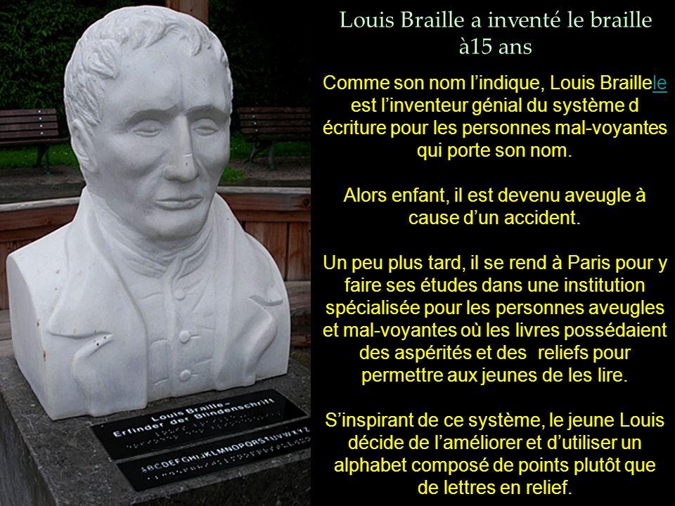 Louis Braille a inventé le braille à15 ans