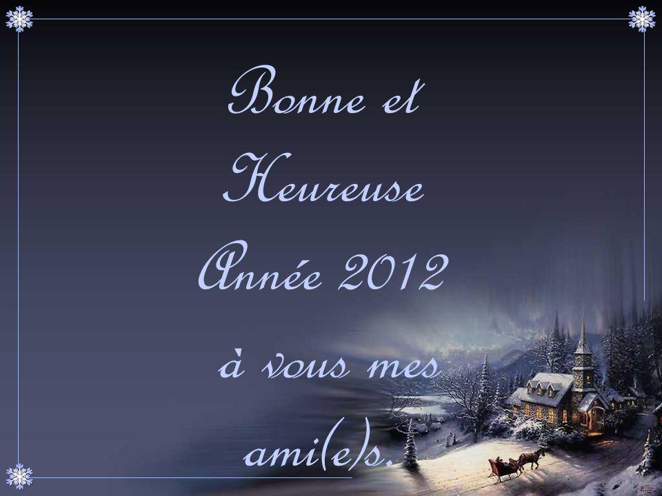 Bonne et Heureuse Année 2012 à vous mes ami(e)s.