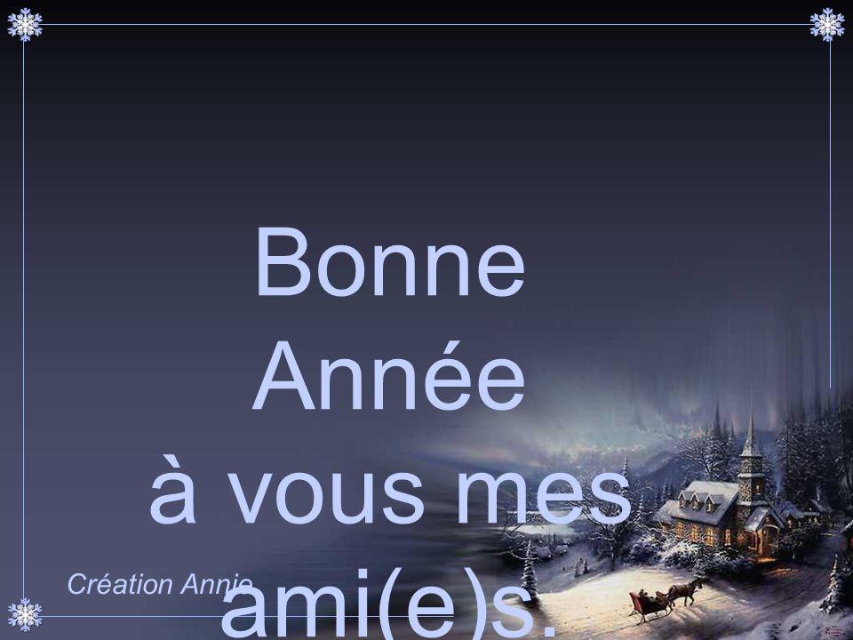Bonne Année à vous mes ami(e)s. Création Annie