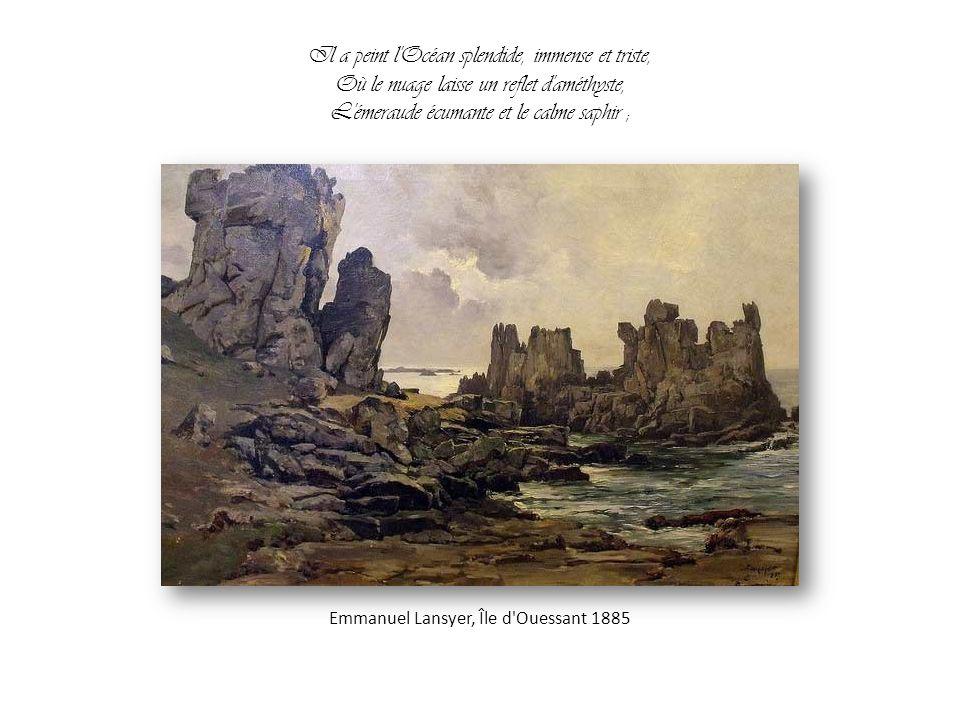 Il a peint l Océan splendide, immense et triste,