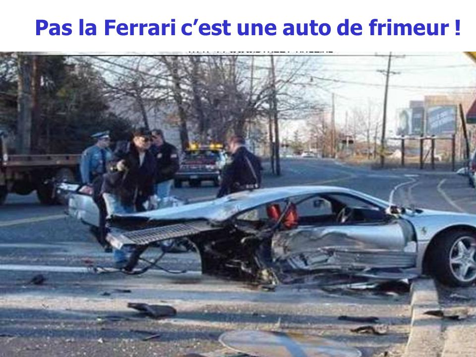 Pas la Ferrari c'est une auto de frimeur !