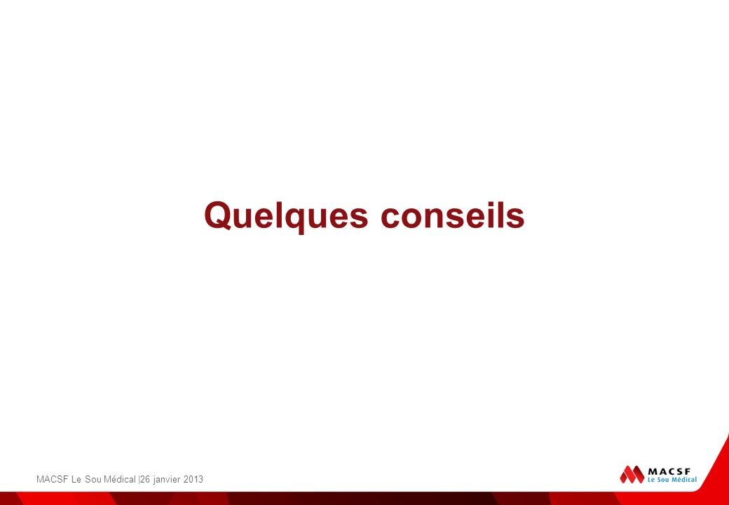 Quelques conseils MACSF Le Sou Médical |26 janvier 2013