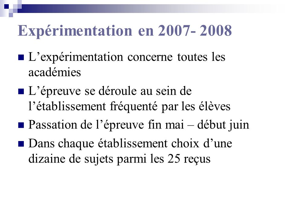 Expérimentation en 2007- 2008 L'expérimentation concerne toutes les académies.