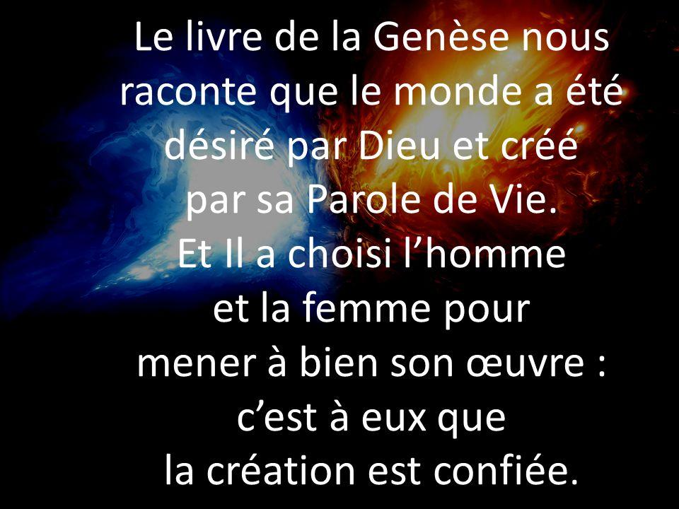 Le livre de la Genèse nous raconte que le monde a été désiré par Dieu et créé par sa Parole de Vie.