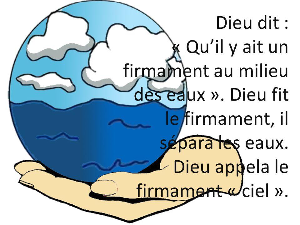 Dieu dit : « Qu'il y ait un firmament au milieu des eaux »