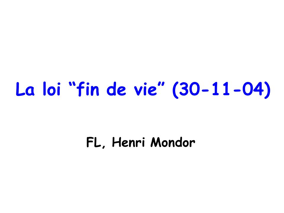 La loi fin de vie (30-11-04) FL, Henri Mondor