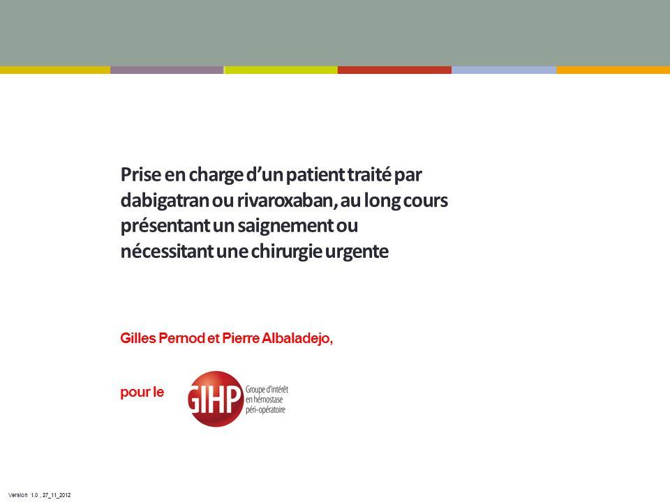 Prise en charge d'un patient traité par dabigatran ou rivaroxaban, au long cours présentant un saignement ou nécessitant une chirurgie urgente Gilles Pernod et Pierre Albaladejo, pour le