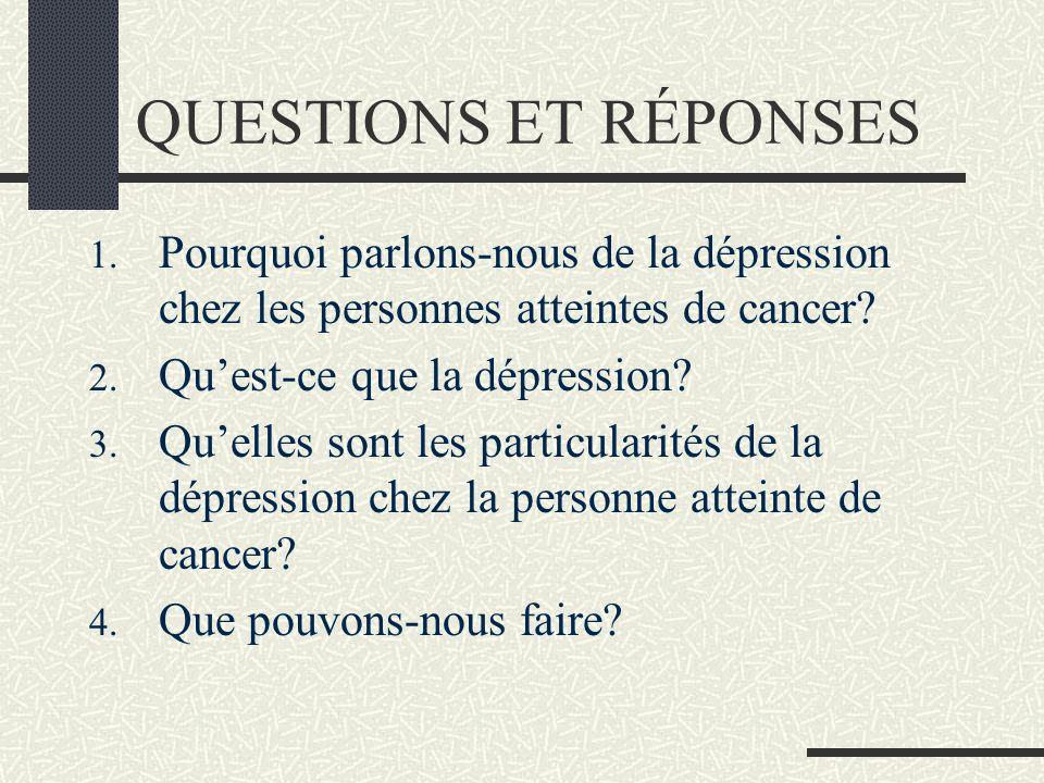 QUESTIONS ET RÉPONSES Pourquoi parlons-nous de la dépression chez les personnes atteintes de cancer