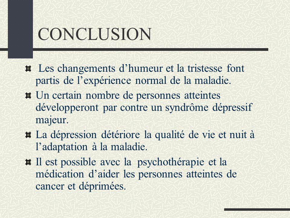 CONCLUSION Les changements d'humeur et la tristesse font partis de l'expérience normal de la maladie.
