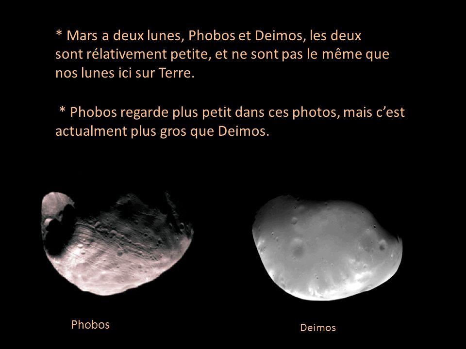 * Mars a deux lunes, Phobos et Deimos, les deux sont rélativement petite, et ne sont pas le même que nos lunes ici sur Terre.