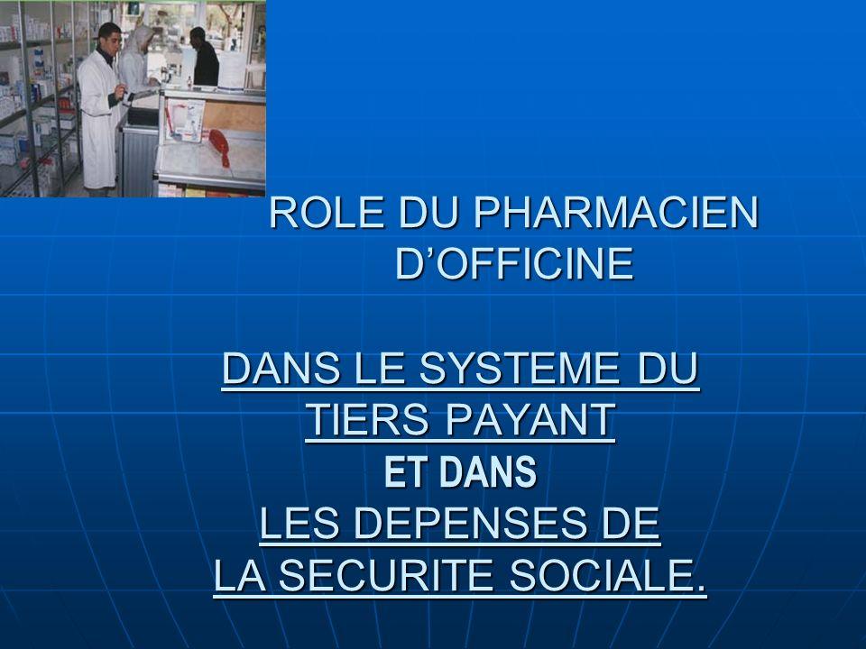 ROLE DU PHARMACIEN D'OFFICINE DANS LE SYSTEME DU TIERS PAYANT ET DANS LES DEPENSES DE LA SECURITE SOCIALE.
