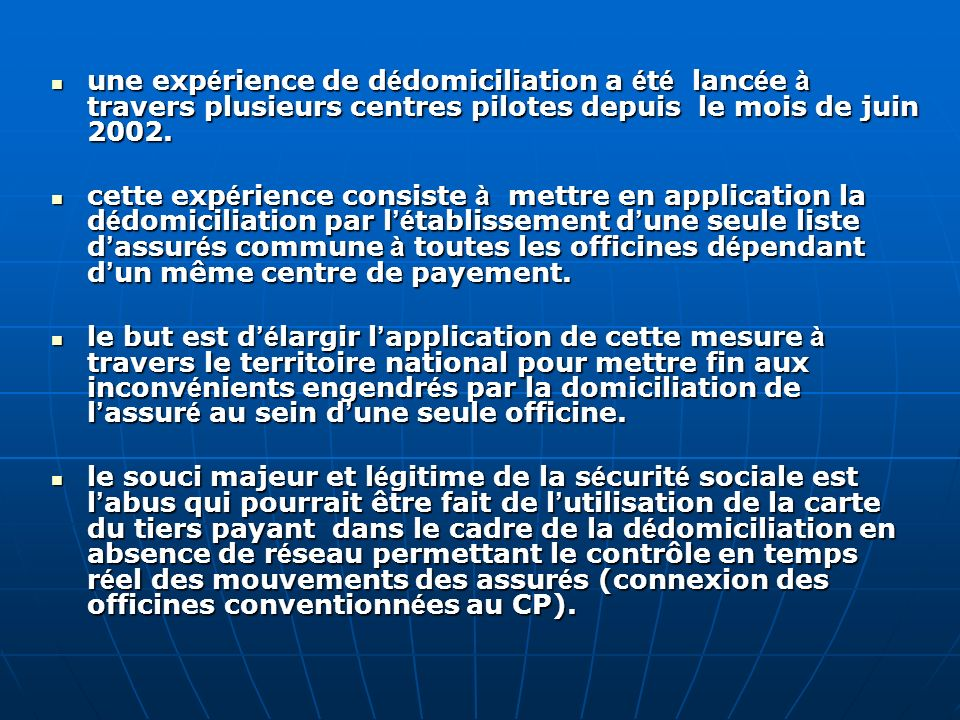 une expérience de dédomiciliation a été lancée à travers plusieurs centres pilotes depuis le mois de juin 2002.