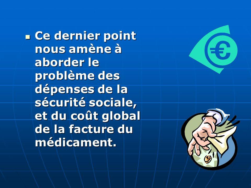 Ce dernier point nous amène à aborder le problème des dépenses de la sécurité sociale, et du coût global de la facture du médicament.