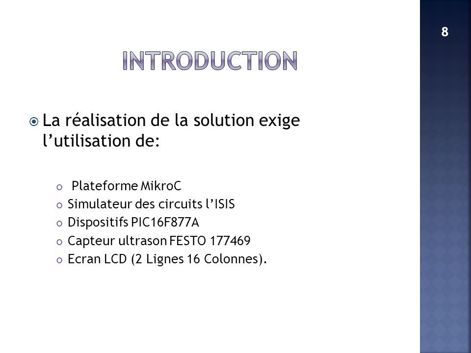 introduction La réalisation de la solution exige l'utilisation de: 8