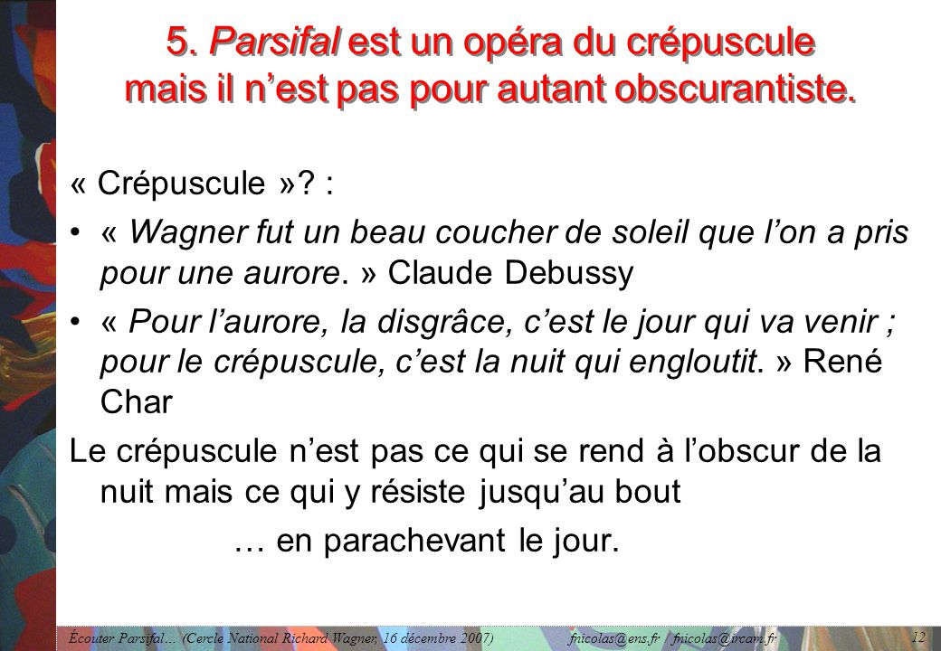 5. Parsifal est un opéra du crépuscule mais il n'est pas pour autant obscurantiste.