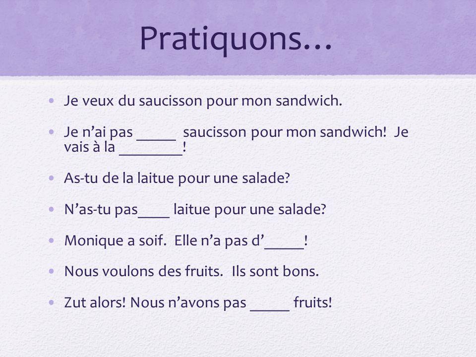 Pratiquons… Je veux du saucisson pour mon sandwich.