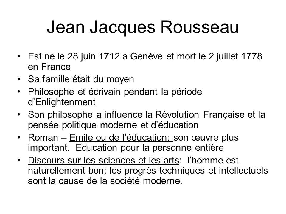 Jean Jacques Rousseau Est ne le 28 juin 1712 a Genève et mort le 2 juillet 1778 en France. Sa famille était du moyen.