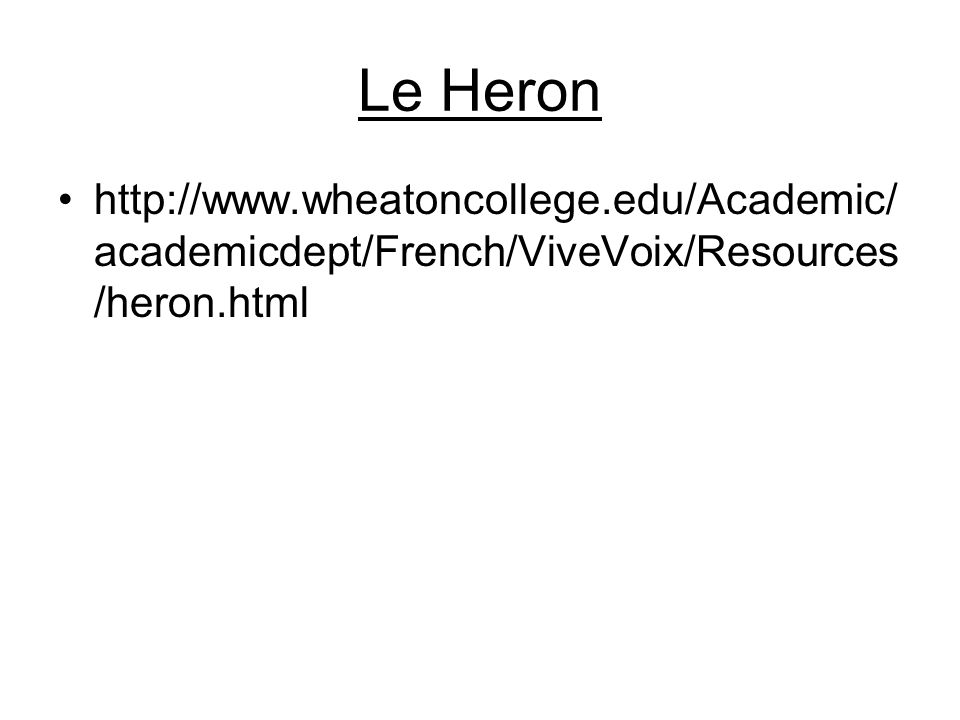 Le Heron http://www.wheatoncollege.edu/Academic/academicdept/French/ViveVoix/Resources/heron.html