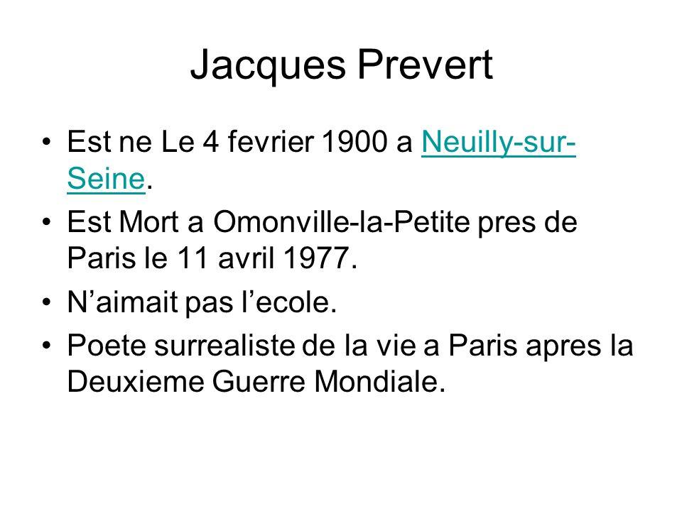 Jacques Prevert Est ne Le 4 fevrier 1900 a Neuilly-sur-Seine.