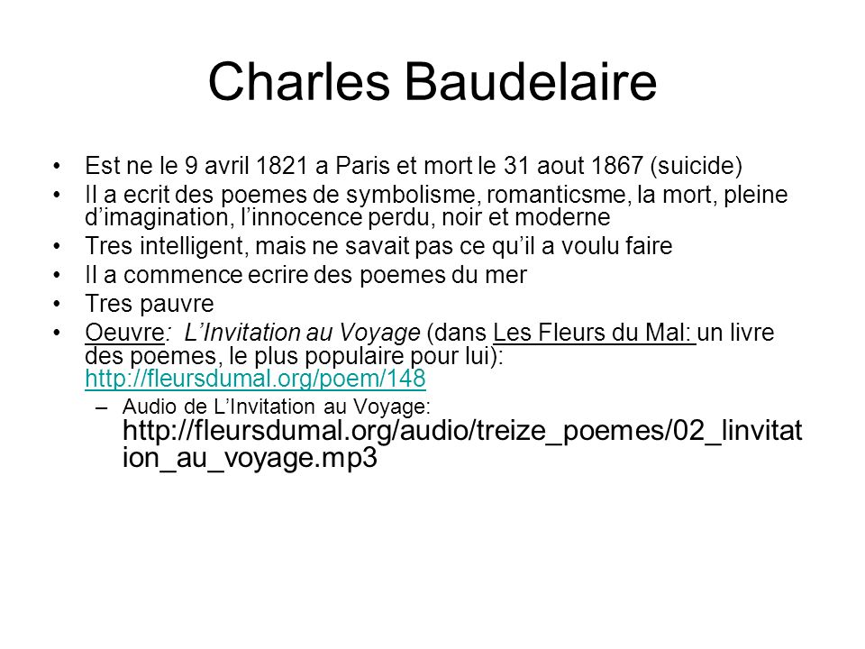 Charles Baudelaire Est ne le 9 avril 1821 a Paris et mort le 31 aout 1867 (suicide)