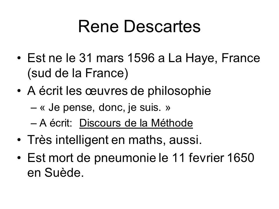 Rene Descartes Est ne le 31 mars 1596 a La Haye, France (sud de la France) A écrit les œuvres de philosophie.