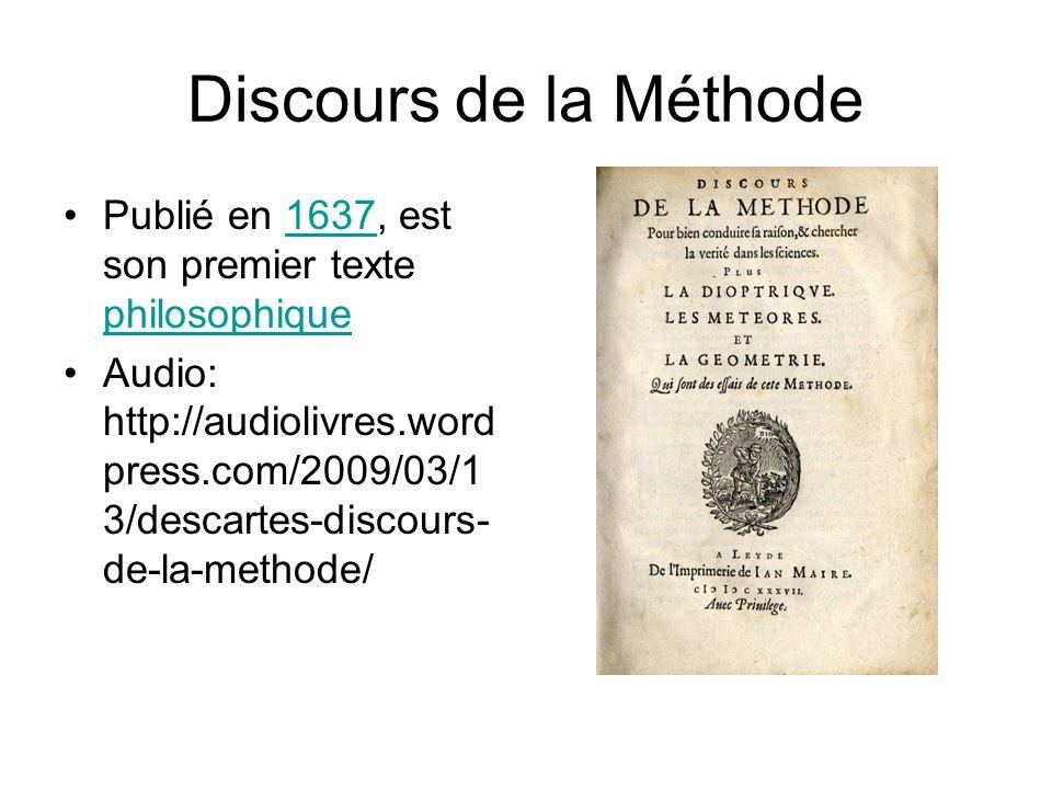 Discours de la Méthode Publié en 1637, est son premier texte philosophique.