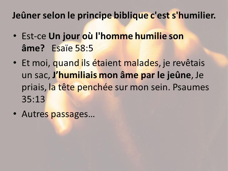 Jeûner selon le principe biblique c est s humilier.