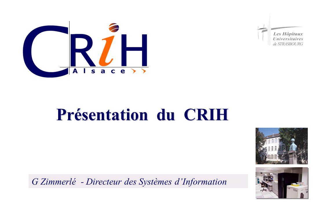 Présentation du CRIH G Zimmerlé - Directeur des Systèmes d'Information