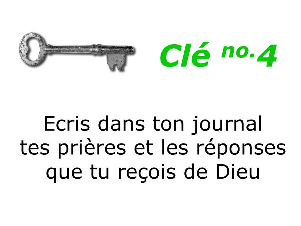Clé no.4 Ecris dans ton journal tes prières et les réponses que tu reçois de Dieu