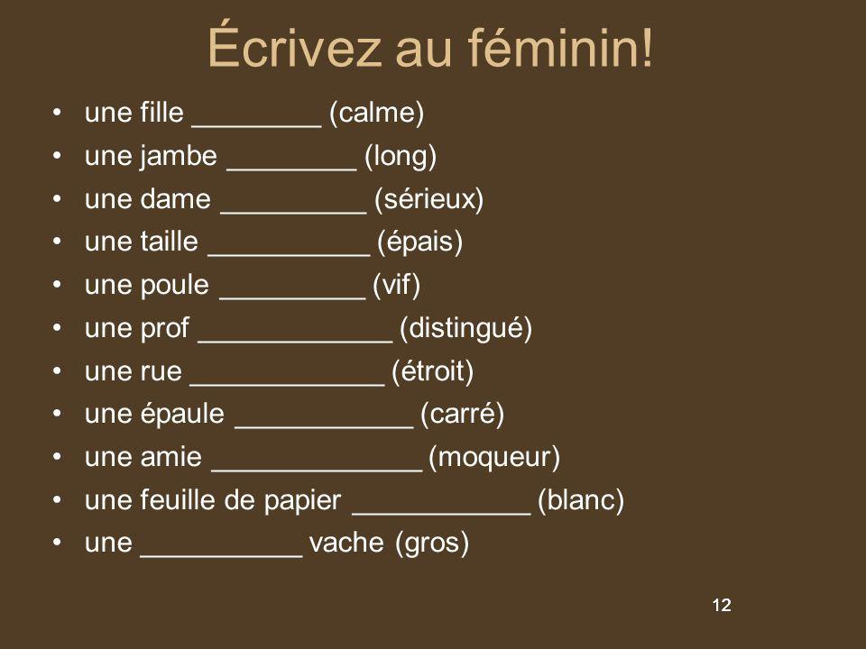 Écrivez au féminin! une fille ________ (calme)