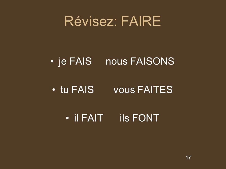 Révisez: FAIRE je FAIS nous FAISONS tu FAIS vous FAITES