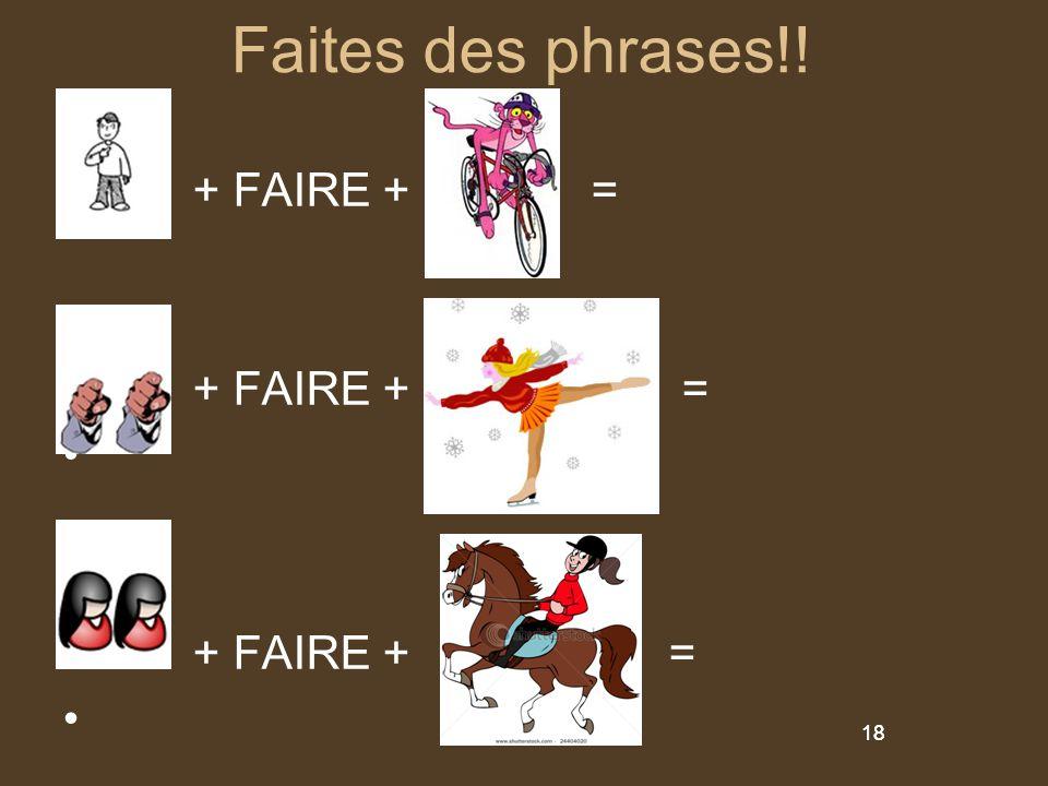 Faites des phrases!! + FAIRE + = + FAIRE + = + FAIRE + =