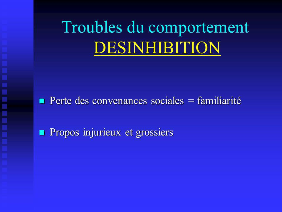 Troubles du comportement DESINHIBITION