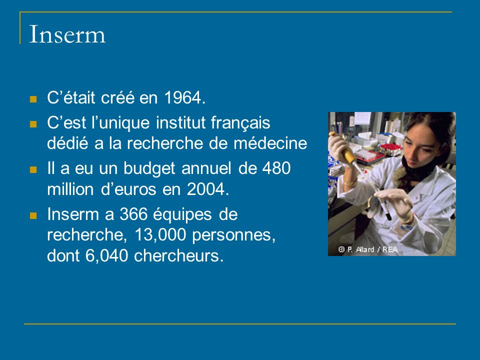 InsermC'était créé en 1964. C'est l'unique institut français dédié a la recherche de médecine.