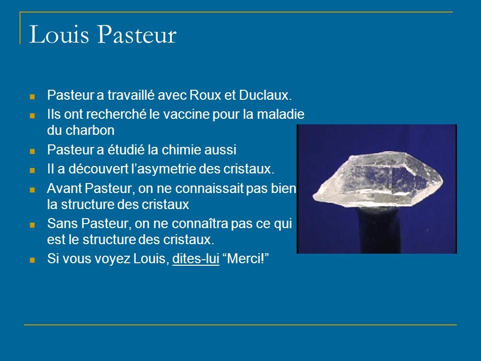 Louis Pasteur Pasteur a travaillé avec Roux et Duclaux.