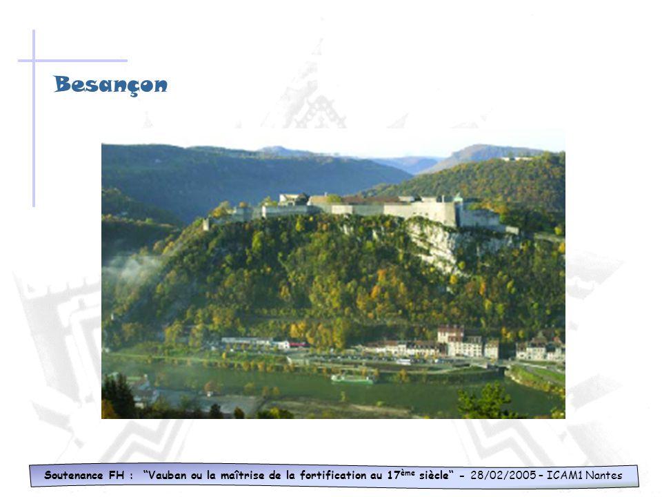 Besançon Soutenance FH : Vauban ou la maîtrise de la fortification au 17ème siècle - 28/02/2005 – ICAM1 Nantes.